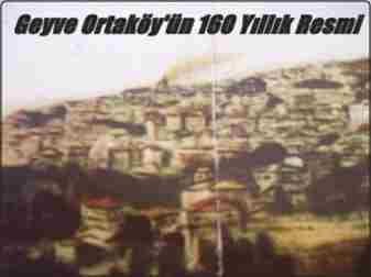 Geyve Ortaköy'ün 160 Yıllık resmi -Kulfallar