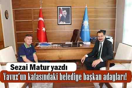 Yavuz'un kafasındaki belediye başkan adayları!