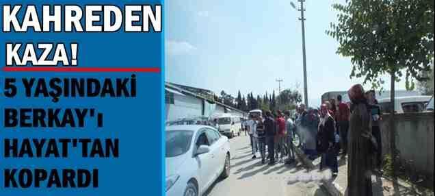 Akyazı'da Kahreden Kaza. Minik Berkay Hayatını kaybetti