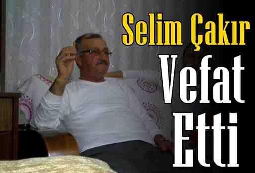 Selim Çakır Vefat Etti.