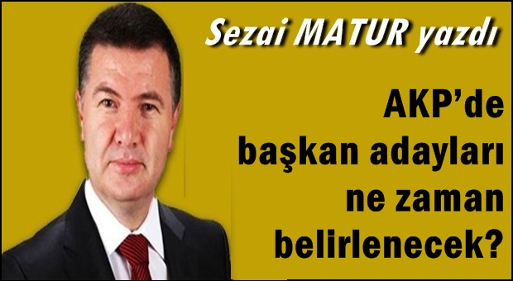 AKP'de başkan adayları ne zaman belirlenecek?