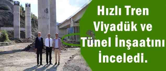 Hızlı Tren Viyadük ve Tünel İnşaatını İnceledi.