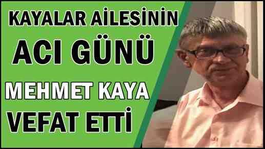 Kayalar Ailesinin Acı Günü..Mehmet Kaya Vefat Etti.