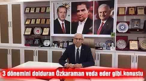 Başkan Özkaraman Veda Eder Gibi Konuştu