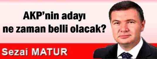 AKP'nin adayı ne zaman belli olacak?