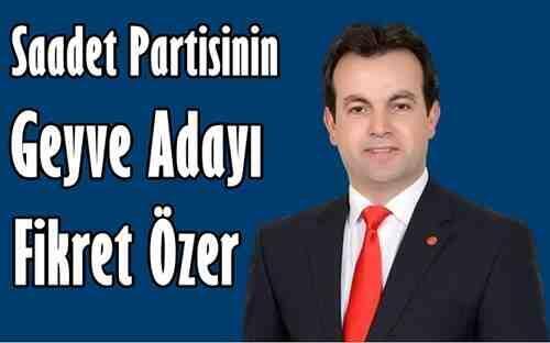 Saadet Partisi Geyve Belediye Başkan Adayı Fikret Özer