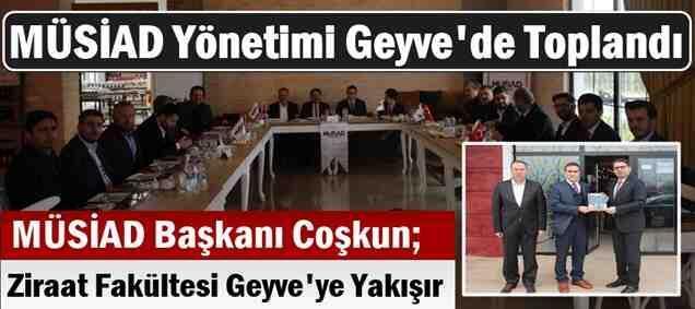 MÜSİAD Başkanı Coşkun; Geyve'ye Ziraat Fakültesi Yakışır