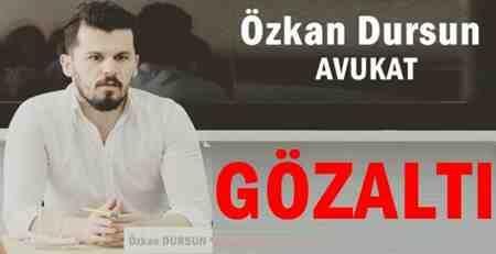 Avukat Dursun'un Köşe Yazısı…Gözaltı !