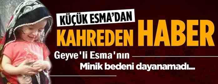 Geyveli Minik Esma'nın Bedeni Daha Fazla Dayanamadı..
