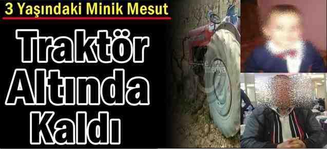 3 Yaşındaki Minik Mesut Traktör'ün Altında kaldı
