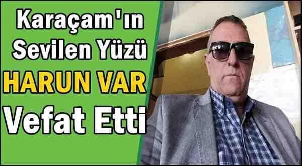 """Karaçam Mahallesinin Sevilen Yüzü """"Harun Var"""" Vefat Etti!"""