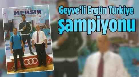 Geyve'li Ergün Yılgın Türkiye şampiyonu