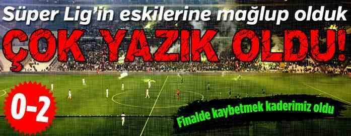 Sakaryaspor Finalde Kaybetti