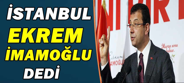 İstanbul 'İmamoğlu' dedi