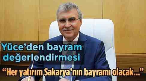 Başkan Yüce; Her yatırım Sakarya'nın Bayramı Olacak..