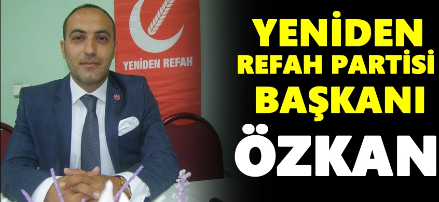 Özkan Yeniden Refah Partisi Başkanı.