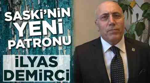 SASKİ'nin Yeni Patronu İlyas Demirci..