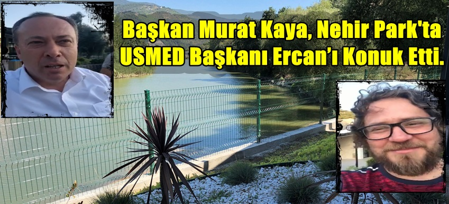 Başkan Kaya, Nehir Park'ta USMED Başkanı Ercan'ı Konuk Etti.