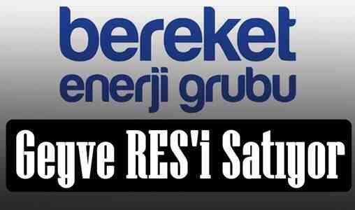 Bereket Enerji Geyve RES projesini satıyor