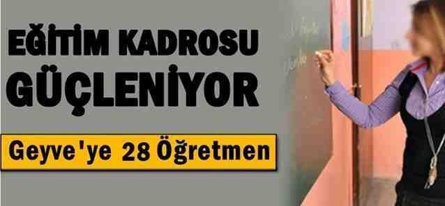 Geyve'ye 28 Öğretmen Atandı.