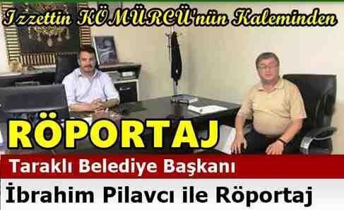 Taraklı Belediye Başkanı İbrahim Pilavcı ile Röportaj