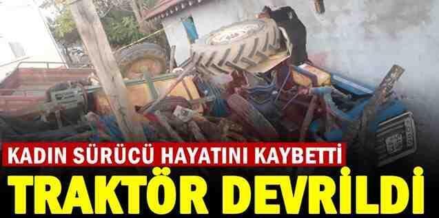 Kadın sürücünün kullandığı traktör devrildi!1 Ölü