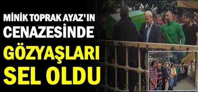 Minik Toprak Ayaz'ın Cenazesinde Gözyaşları Sel Oldu Aktı..