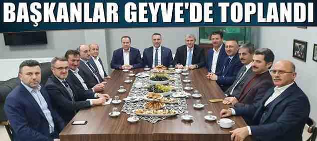 Ak Partili Başkanlar Geyve'de Toplandı